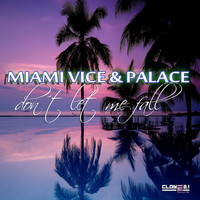 Miami Vice & Palace - Don't Let Me Fall