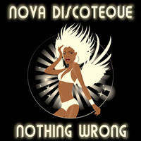 Nova Discoteque - Nothing Wrong
