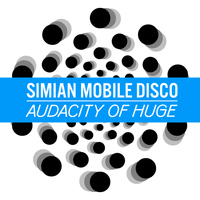 Simian Mobile Disco - Audacity of Huge (Twelve Inch #1)