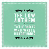 The Low Anthem - To The Ghosts Who Write History Books