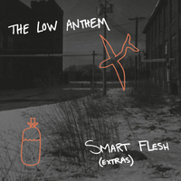 The Low Anthem - Smart Flesh Extras