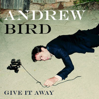 Andrew Bird - Give It Away