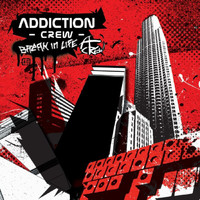 Addiction Crew - Break In Life (Explicit)