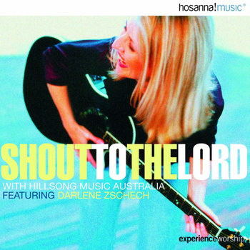 Hillsong Worship & Integrity's Hosanna! Music (featuring Darlene Zschech) - Shout to the Lord (Live)