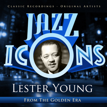Lester Young - Jazz Icons from the Golden Era - Lester Young