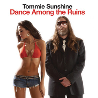 Tommie Sunshine - Dance Among the Ruins