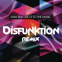 Raw Silk - Do It to the Music (Disfunktion Remix)