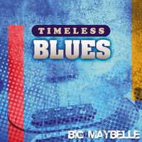 Big Maybelle - Timeless Blues: Big Maybelle