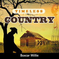 Boxcar Willie - Timeless Country: Boxcar Willie
