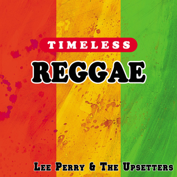 Lee Perry & The Upsetters - Timeless Reggae: Lee Perry & the Upsetters