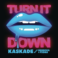 Kaskade - Turn It Down (with Rebecca & Fiona)