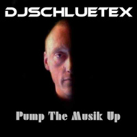 DjSchluetex - Pump the Musik Up