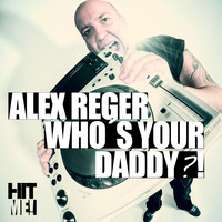 Alex Reger - Who's Your Daddy