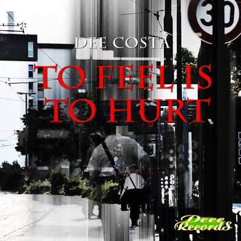 Dee Costa - To Feel Is to Hurt