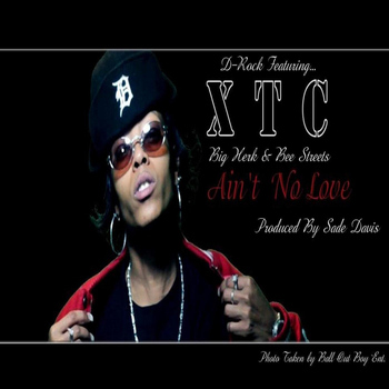 XTC - Aint No Love (feat. D-Rock, Big Herk & Bee Streets)
