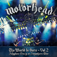 Motörhead - The World Is Ours - Vol 2 - Anyplace Crazy As Anywhere Else (Explicit)