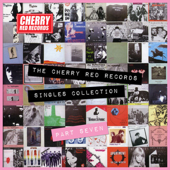 Various Artists - The Cherry Red Records Singles Collection - Part 7