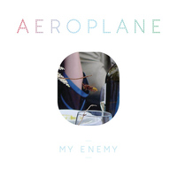 Aeroplane - My Enemy