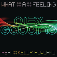 Alex Gaudino feat. Kelly Rowland - What A Feeling (Part 1)