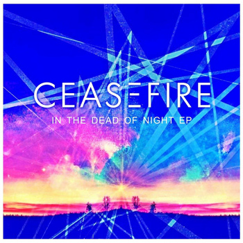 Ceasefire - In the Dead of Night EP