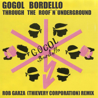 Gogol Bordello - Through the Roof 'n' Underground (Rob Garza Remix 2013)