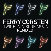 Ferry Corsten - Twice In A Blue Moon Remixed