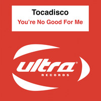 Tocadisco - You're No Good For Me