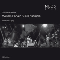William Parker - Composer in Dialogue: Winter Sun Crying