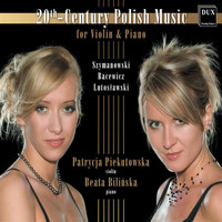 Patrycja Piekutowska - 20th Century Polish Music for Violin & Piano
