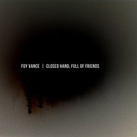 Foy Vance - Closed Hand, Full Of Friends