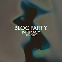 Bloc Party - Intimacy - Remixed