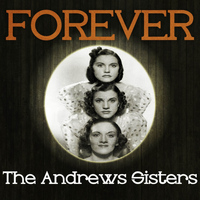Andrews Sisters - Forever the Andrews Sisters