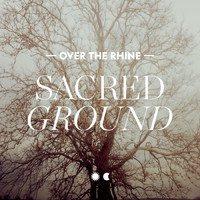 Over The Rhine - Sacred Ground - Single