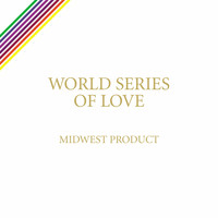 Midwest Product - World Series of Love