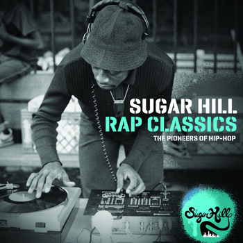 Various Artists - Sugar Hill Rap Classics - The Pioneers of Hip-Hop