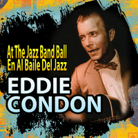 Eddie Condon - At the Jazz Band Ball (En Al Baile Del Jazz)