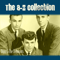 Dion & The Belmonts - The A-Z Collection: Dion & The Belmonts