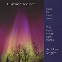 Ars Nova Singers - Luminescence: Music for Many Voices