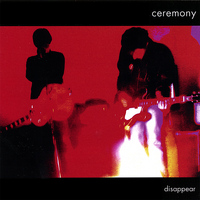 Ceremony - Disappear