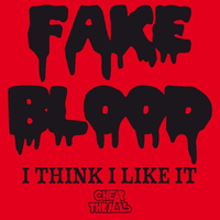 Fake Blood - I Think I Like It
