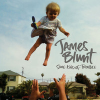 James Blunt - Some Kind of Trouble (Deluxe Edition)
