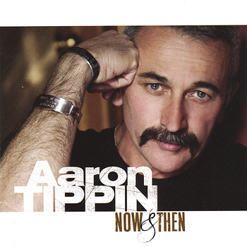 Aaron Tippin - Now & Then