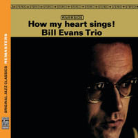 The Bill Evans Trio - How My Heart Sings! [Original Jazz Classics Remasters]