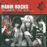 Hanoi Rocks - Up Around the Bend - The Definitive Collection
