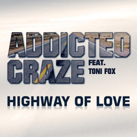 Addicted Craze Feat. Toni Fox - Highway of Love
