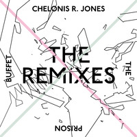 Chelonis R. Jones - The Prison Buffet (The Remixes)
