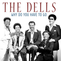 The Dells - Why Do You Have to Go