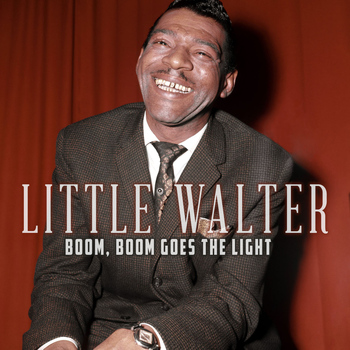 Little Walter - Boom, Boom Goes the Light