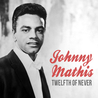 Johnny Mathis - Twelfth of Never