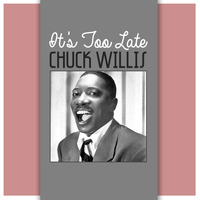 Chuck Willis - It's Too Late